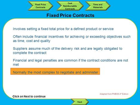 Click on Next to continue Fixed Price Contracts Cost Reimbursable Contracts Time and Materials Next Involves setting a fixed total price for a defined.