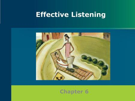 Chapter 6 Effective Listening. Distinguishing the Difference: Hearing and Listening Hearing is the physical process of receiving audio stimuli, but not.