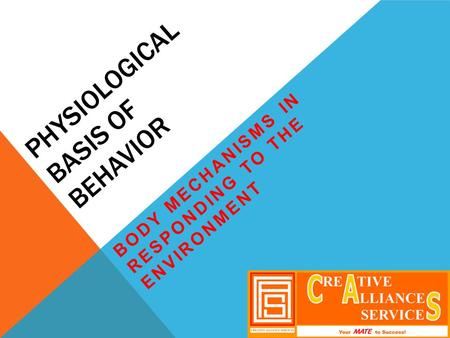 PHYSIOLOGICAL BASIS OF BEHAVIOR BODY MECHANISMS IN RESPONDING TO THE ENVIRONMENT.