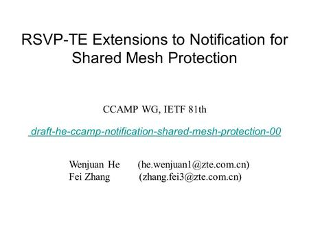 RSVP-TE Extensions to Notification for Shared Mesh Protection CCAMP WG, IETF 81th draft-he-ccamp-notification-shared-mesh-protection-00 Wenjuan He