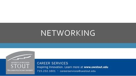 NETWORKING  Most effective job search strategy  Position opens, employers go to their network You want to be part of this group!  Includes people.