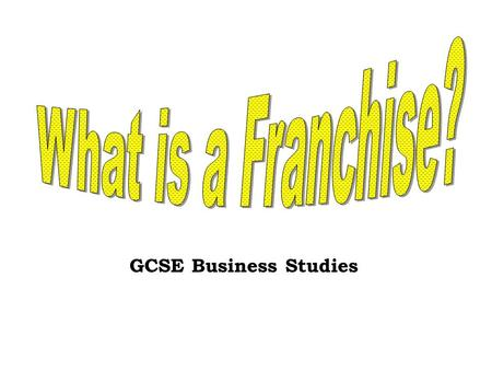 GCSE Business Studies. Lesson Objectives £To describe what being part of a franchise involves (using franchisor and franchisee). ££To analyse two advantages.
