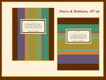 5-1 Pearce & Robinson, 10 th ed.. McGraw-Hill/Irwin Strategic Management, 10/e Copyright © 2007 The McGraw-Hill Companies, Inc. All rights reserved. The.