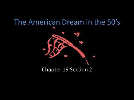 The American Dream in the 50's Chapter 19 Section 2.