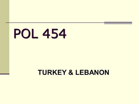 POL 454 TURKEY & LEBANON. I. TURKEY a. Identity Problems b. Institutions & Elections II. LEBANON Terms to Know Taif AccordsHizb'allah Justice & Development.