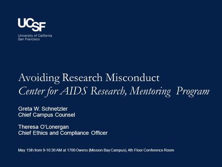 Avoiding Research Misconduct Center for AIDS Research, Mentoring Program May 15th from 9-10:30 AM at 1700 Owens (Mission Bay Campus), 4th Floor Conference.