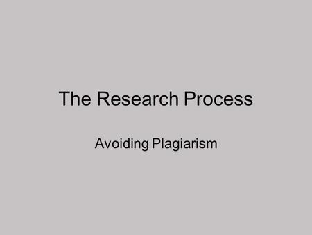 The Research Process Avoiding Plagiarism. Plagiarism: The Obvious There are some actions that can almost unquestionably be labeled plagiarism. Some of.