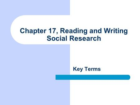 Chapter 17, Reading and Writing Social Research Key Terms.