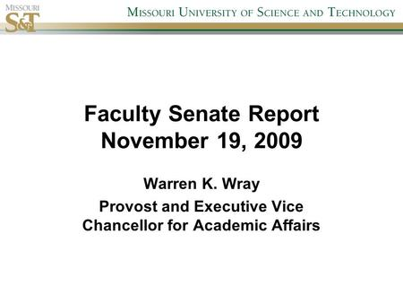 Faculty Senate Report November 19, 2009 Warren K. Wray Provost and Executive Vice Chancellor for Academic Affairs.