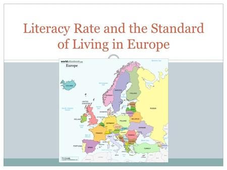 Literacy Rate and the Standard of Living in Europe.