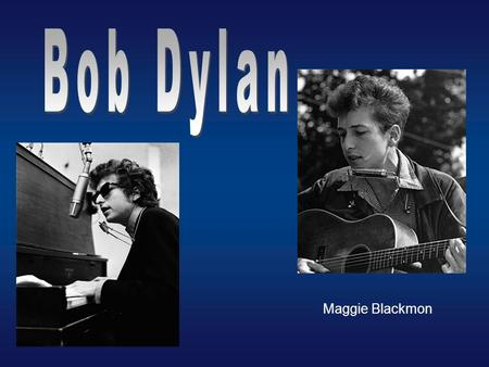 Maggie Blackmon. A. Brent Smith C. Bobby Klog D. Dylan Thomas E. Dennis Westower B. Robert Zimmerman What was Bob Dylan's given name?