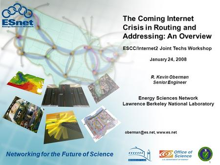 1 Networking for the Future of Science The Coming Internet Crisis in Routing and Addressing: An Overview R. Kevin Oberman Senior Engineer
