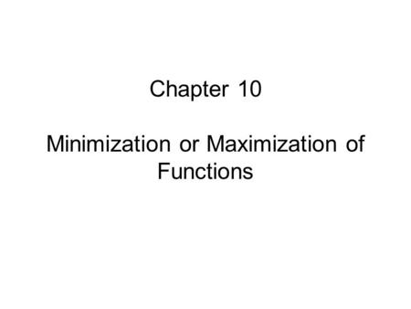 Chapter 10 Minimization or Maximization of Functions.