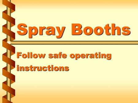 Spray Booths Follow safe operating instructions. Spray-finishing operations  Organic materials  Inorganic materials  Dispersed form  Deposited to.