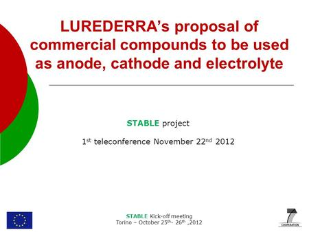 STABLE Kick-off meeting Torino – October 25 th - 26 th,2012 LUREDERRA's proposal of commercial compounds to be used as anode, cathode and electrolyte STABLE.