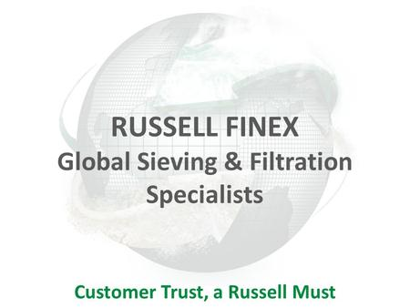 Global Sieving & Filtration Specialists Customer Trust, a Russell Must