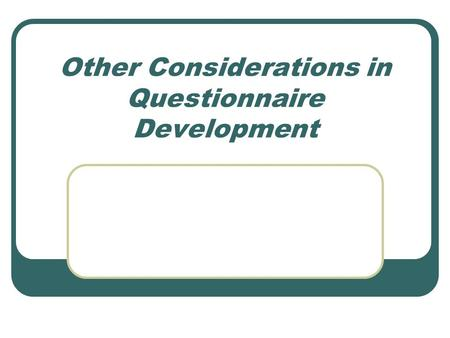 Other Considerations in Questionnaire Development.