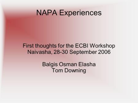 NAPA Experiences First thoughts for the ECBI Workshop Naivasha, 28-30 September 2006 Balgis Osman Elasha Tom Downing.