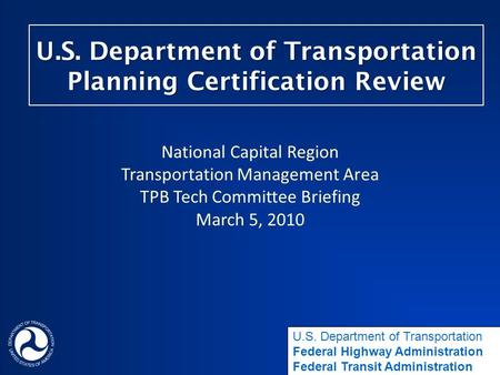 U.S. Department of Transportation Planning Certification Review National Capital Region Transportation Management Area TPB Tech Committee Briefing March.