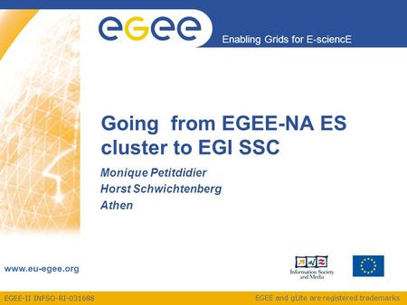 EGEE-II INFSO-RI-031688 Enabling Grids for E-sciencE www.eu-egee.org EGEE and gLite are registered trademarks Going from EGEE-NA ES cluster to EGI SSC.