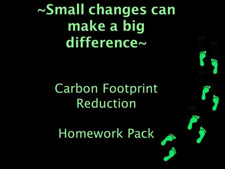 ~Small changes can make a big difference~ Carbon Footprint Reduction Homework Pack.