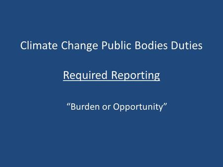 "Climate Change Public Bodies Duties Required Reporting ""Burden or Opportunity"""