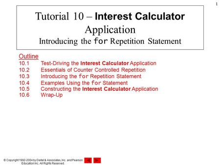 © Copyright 1992-2004 by Deitel & Associates, Inc. and Pearson Education Inc. All Rights Reserved. 1 Outline 10.1 Test-Driving the Interest Calculator.