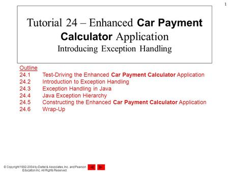 © Copyright 1992-2004 by Deitel & Associates, Inc. and Pearson Education Inc. All Rights Reserved. 1 Outline 24.1 Test-Driving the Enhanced Car Payment.