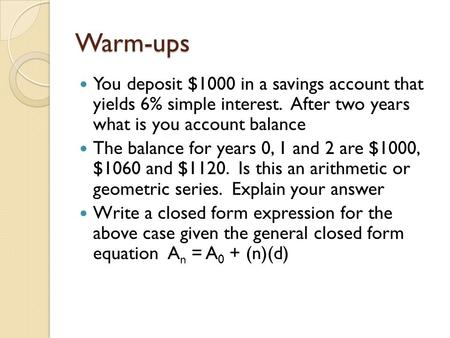 Warm-ups You deposit $1000 in a savings account that yields 6% simple interest. After two years what is you account balance The balance for years 0, 1.