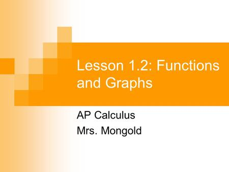 Lesson 1.2: Functions and Graphs AP Calculus Mrs. Mongold.