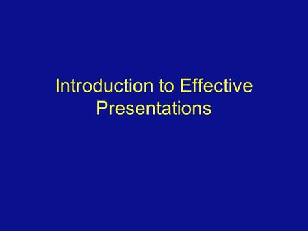 Introduction to Effective Presentations Overview General tips for presentations Effective slide content Slide Layout Pacing the presentation Color and.