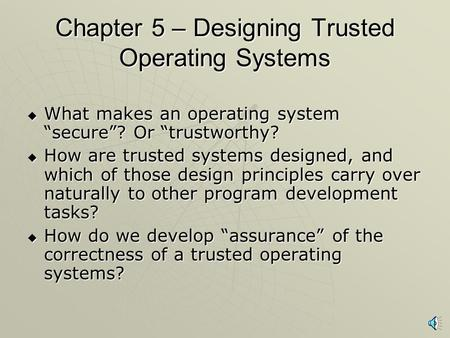 Chapter 5 – Designing Trusted Operating Systems
