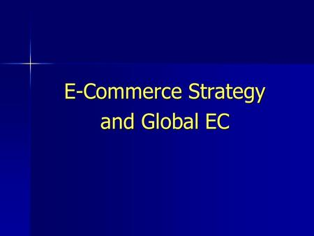 E-Commerce Strategy and Global EC. © Prentice Hall 20042 Organizational Strategy Strategy: A broad-based formula for how a business is going to compete,