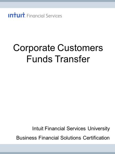 Corporate Customers Funds Transfer Intuit Financial Services University Business Financial Solutions Certification.