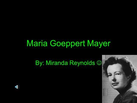 Maria Goeppert Mayer By: Miranda Reynolds. Birth Born June 28 th, 1906 Kattowitz, Upper Silesia, then Germany Parents: Friedrich Goeppert and Maria Only.