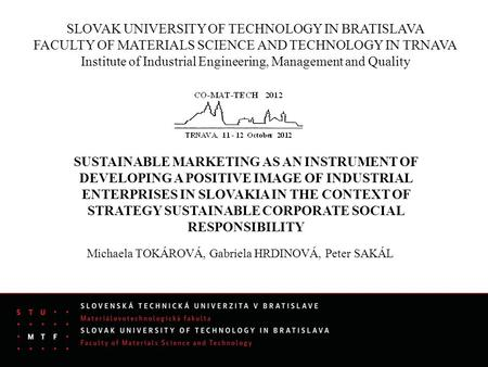SLOVAK UNIVERSITY OF TECHNOLOGY IN BRATISLAVA FACULTY OF MATERIALS SCIENCE AND TECHNOLOGY IN TRNAVA Institute of Industrial Engineering, Management and.