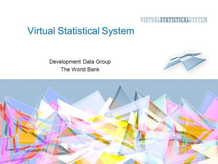 Virtual Statistical System Development Data Group The World Bank.