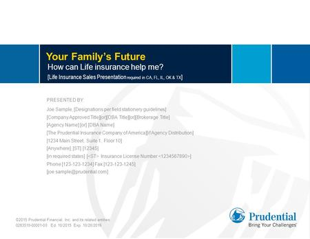 Your Family's Future How can Life insurance help me? [Life Insurance Sales Presentation required in CA, FL, IL, OK & TX ] PRESENTED BY: Joe Sample, [Designations.