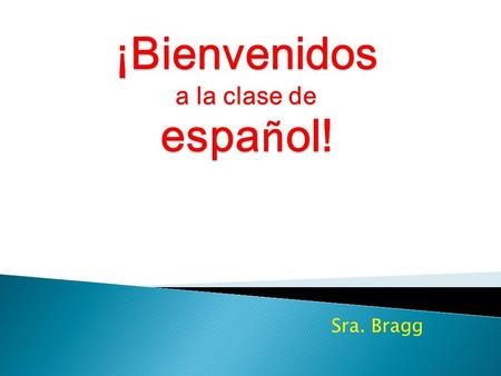 Sra. Bragg.  Spanish 1A * Introduces students to the Spanish language and culture. Builds vocabulary and basic grammar skills in reading, writing and.