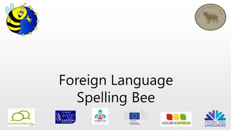 Foreign Language Spelling Bee. What is it? A national language competition for Year 7's It runs in England and Wales The competition has 4 stages, and.