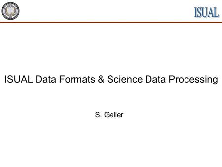 ISUAL Data Formats & Science Data Processing S. Geller.