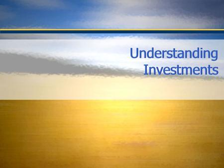Understanding Investments. To understand the investments field as currently practiced To help you make investment decisions that will enhance your economic.
