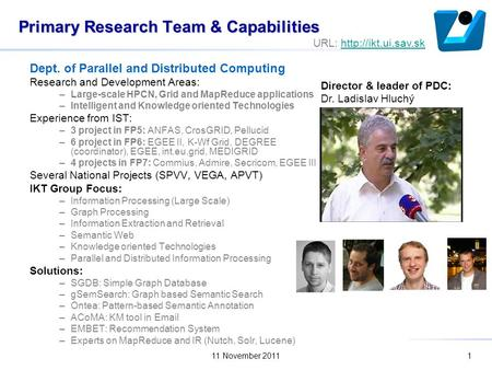 11 November 20111 Primary Research Team & Capabilities Dept. of Parallel and Distributed Computing Research and Development Areas: –Large-scale HPCN, Grid.