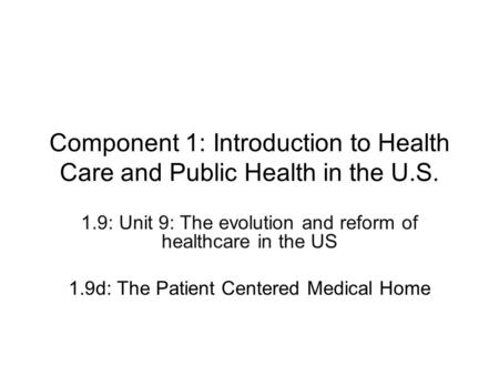 Component 1: Introduction to Health Care and Public Health in the U.S. 1.9: Unit 9: The evolution and reform of healthcare in the US 1.9d: The Patient.
