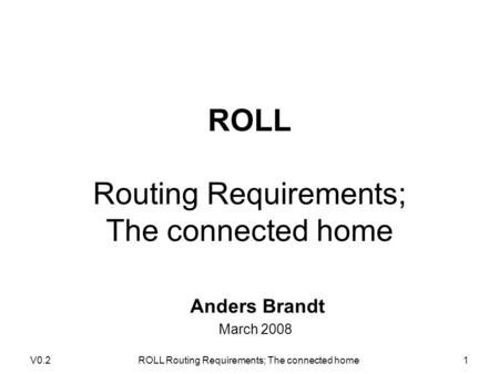 V0.2ROLL Routing Requirements; The connected home1 Anders Brandt March 2008.