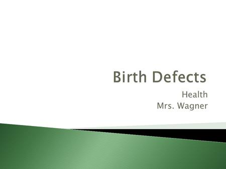 Health Mrs. Wagner.  Genetic – Hereditary – carried on Recessive Gene – must have 2 recessive genes to get birth defect  Chromosomal – 23 pairs from.
