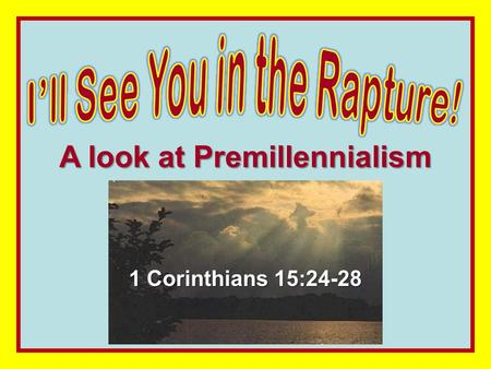 A look at Premillennialism 1 Corinthians 15:24-28.