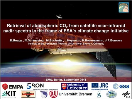 M. Reuter, EMS, Berlin, September 2011 Retrieval of atmospheric CO 2 from satellite near-infrared nadir spectra in the frame of ESA's climate change initiative.