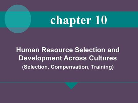 Human Resource Selection and Development Across Cultures (Selection, Compensation, <strong>Training</strong>) chapter 10.