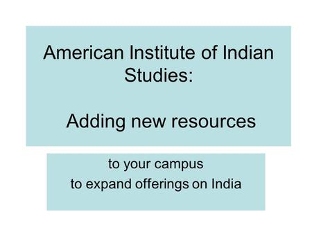 American Institute of Indian Studies: Adding new resources to your campus to expand offerings on India.